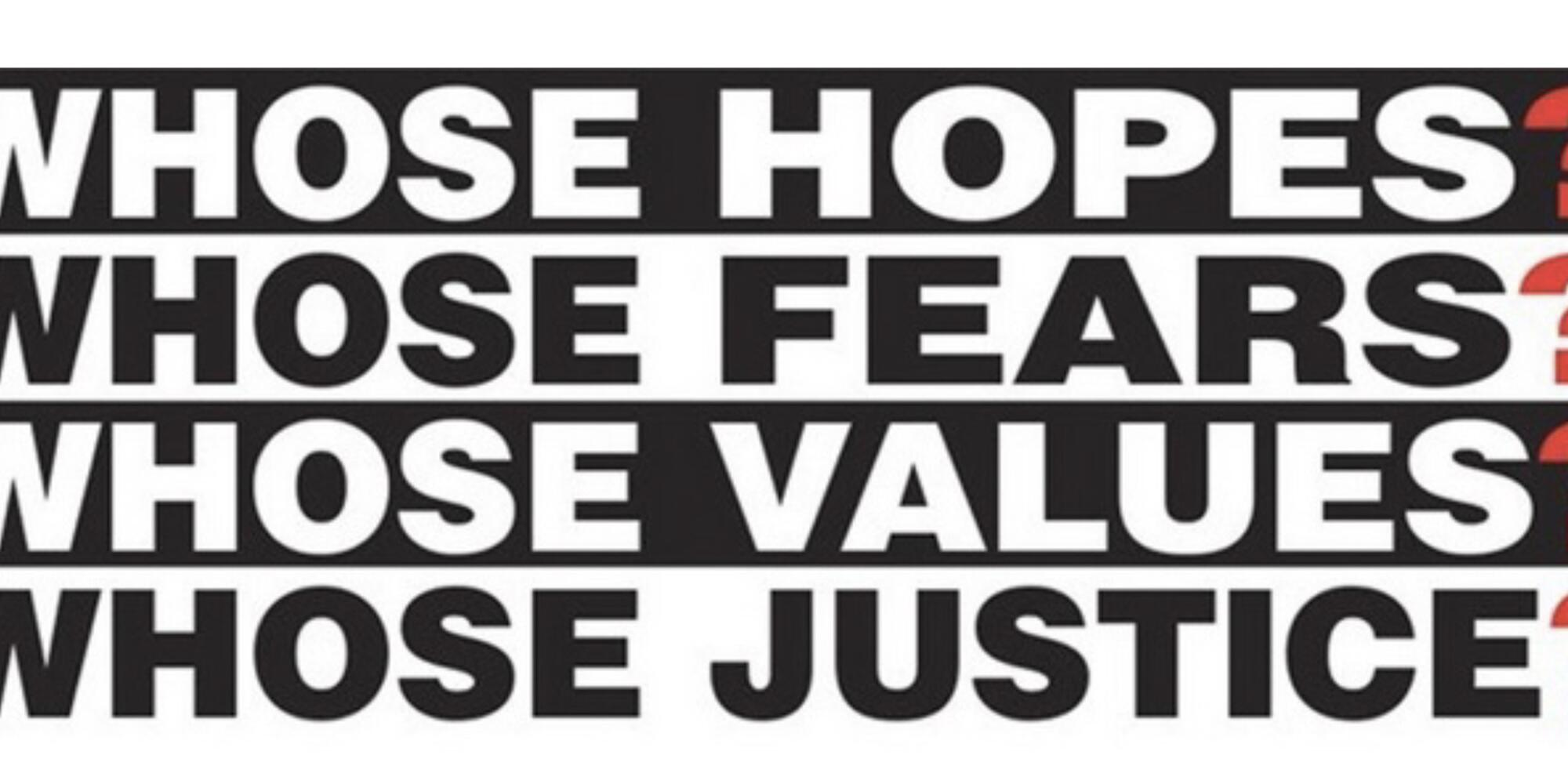 Whose Hopes Whose Fears Whose Values Whose Justice