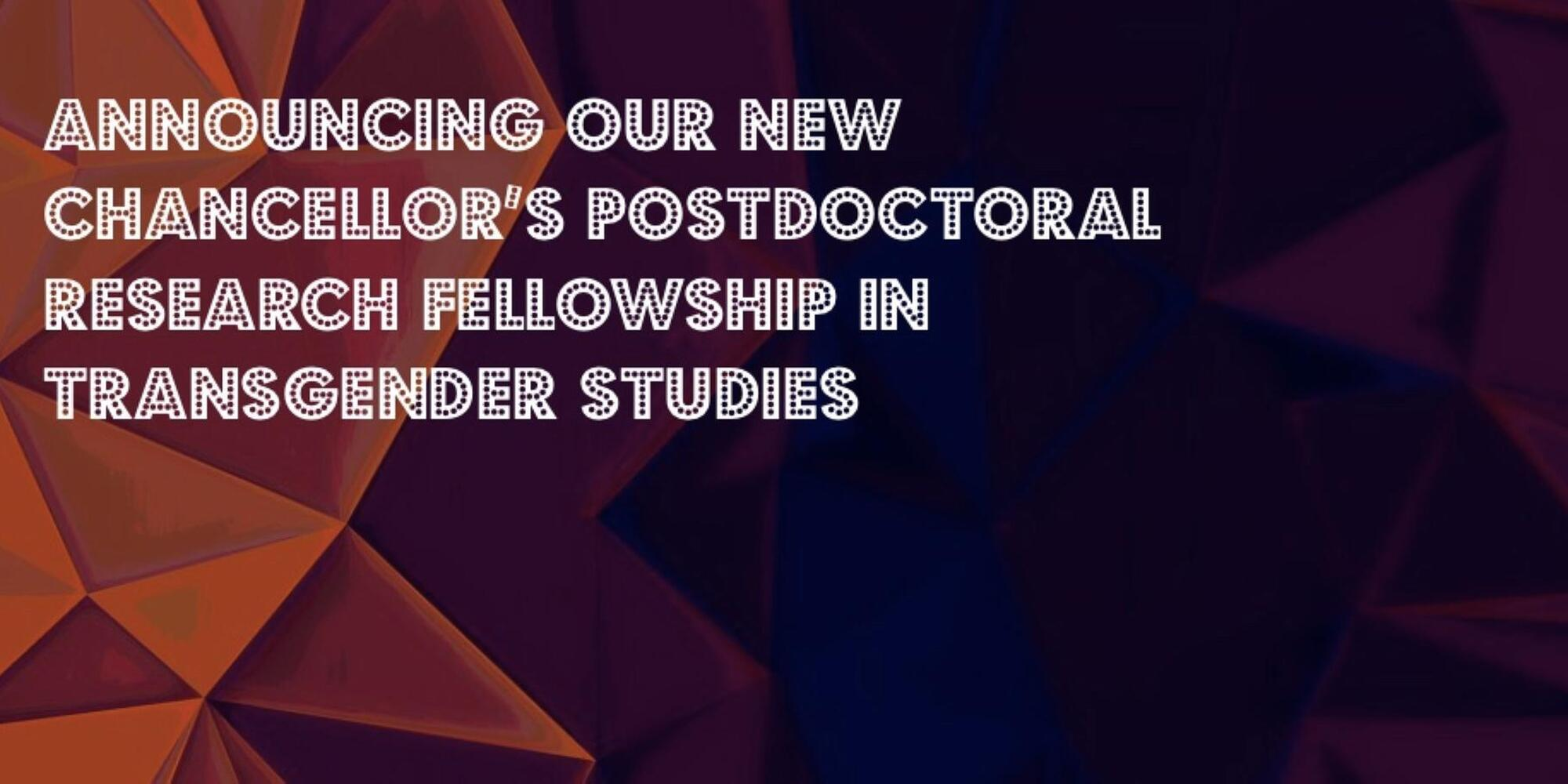 "In white text, ""Announcing our new Chancellor's Postdoctoral Research Fellowship in Transgender Studies at the Department of Gender and Women's Studies"" over a dark abtract background"